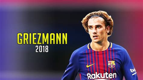 barcelona griezmann antoine griezmann 2018 welcome to fc barcelona youtube