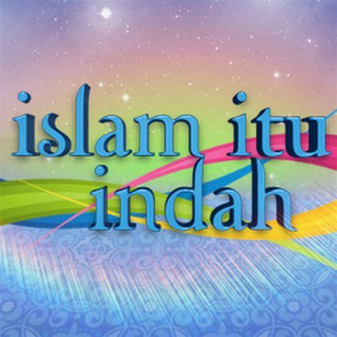 islam itu indah 4 islam itu indah official