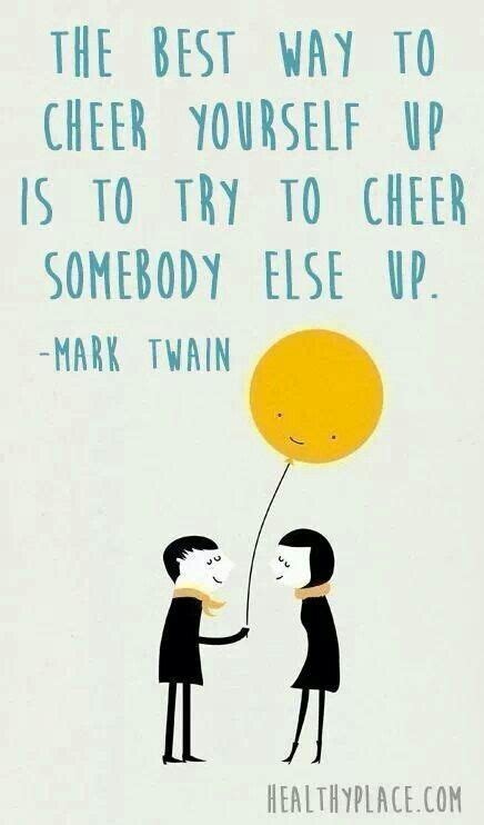 8 Ways To Cheer Up Your by Cheer Up Quotes For Quotesgram