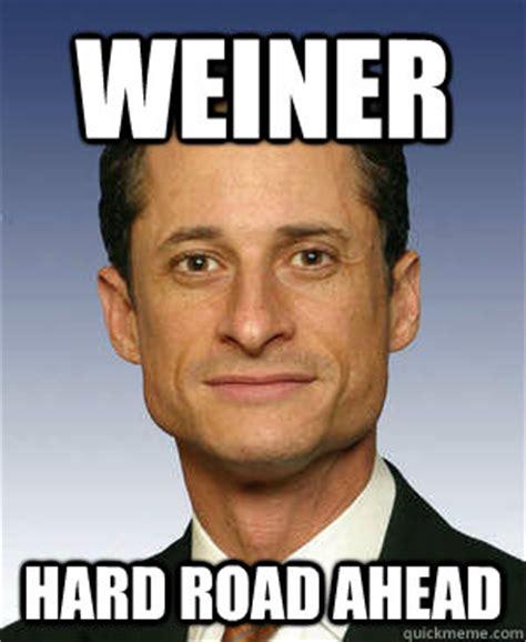 Weiner Memes - weiner hard road ahead anthony weiner