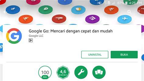 aplikasi buat android biar gak lemot riview google go aplikasi cepat buat yang internetnya