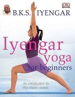bks iyengar yoga the 1409343472 1000 ideas about iyengar yoga on bks iyengar bks iyengar yoga and yoga