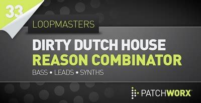 dirty dutch house music free download utku s dirty dutch house reason 6 combinator presets loopmasters audiobyray