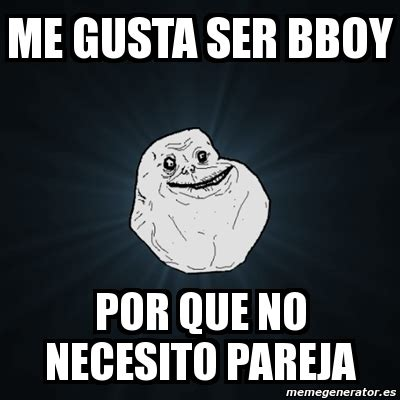 Bboy Meme - meme forever alone me gusta ser bboy por que no necesito
