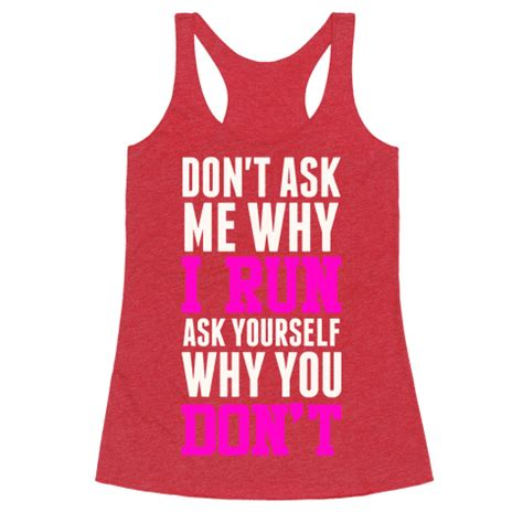 Dont Ask Me Why by Don T Ask Me Why I Run Racerback Tank Tops Human