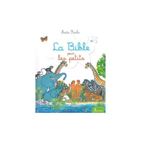 1409527352 la bible pour les petits la bible pour les petits mait 233 roche comptoir religieux