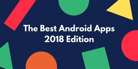 best apps for android the best android apps of all time 2018 edition