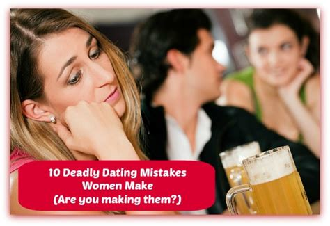 Worst Dating Mistakes the 10 worst dating mistakes make and how to fix them