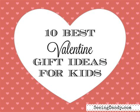 best valentines gifts 10 best valentine gift ideas for kids seeing dandy