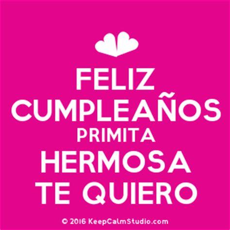 feliz cumpleanos te amo mama keep calm and posters feliz cumplea 209 os primita hermosa te quiero design on t