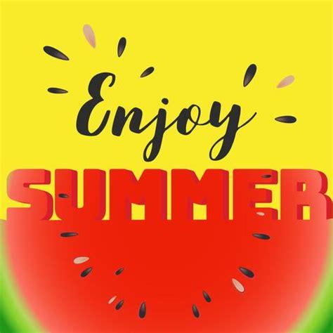 Enjoy Summer enjoy summer lettering on watermelon sliced