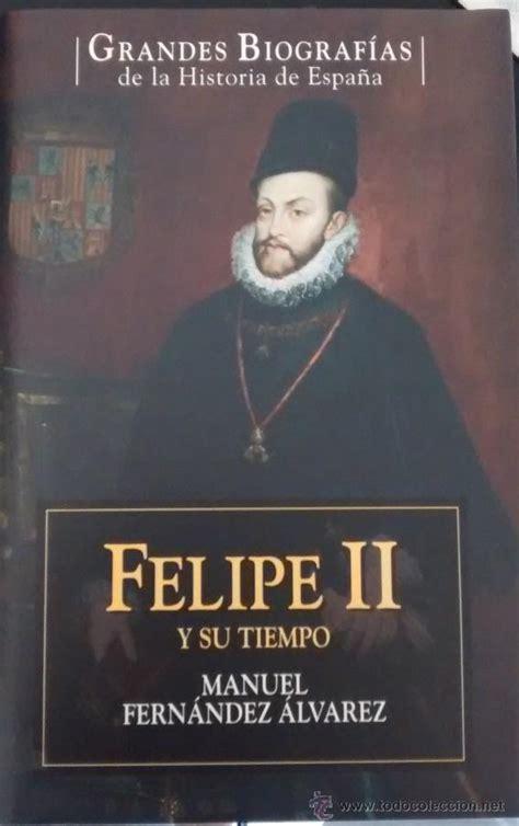 libro felipe ii biblioteca manuel felipe ii y su tiempo de manuel fern 225 ndez 225 lvar comprar libros de historia moderna en