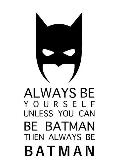 printable batman poster always be yourself unless you can be batman then always be