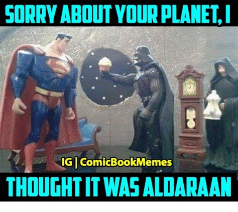 Comic Book Memes - sorry about vourplaneti igicomicbookmemes thoughtitwas aldaraan sorry meme on sizzle