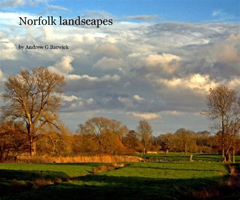 norfolk gardens and designed landscapes books norfolk landscapes by andrew g barwick