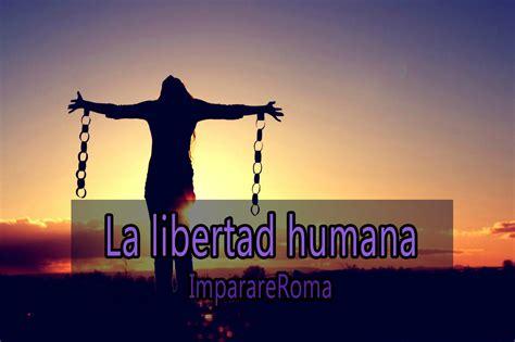 imagenes que inspiran libertad la libertad humana r c youtube