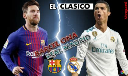 barcelona vs real madrid :el clasico  match preview