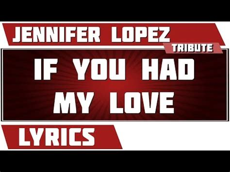 jennifer lopez if you had my love lyrics jlo if you had my love lyrics jennifer lopez if you had