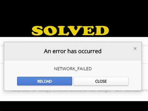 chrome theme error network failed solved quot an error has occurred quot quot network failed on chrome