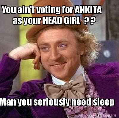 Seriously Girl Meme - meme creator you ain t voting for ankita as your head