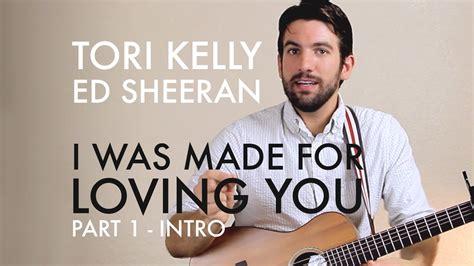 ed sheeran i was made for loving you tori kelly ed sheeran i was made for loving you intro