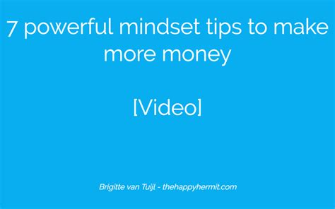 7 Tips On How To Make Your Time A Pleasant Memorable Experience by 7 Powerful Mindset Tips To Make More Money Brigitte Vantuijl