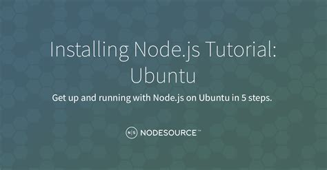 node js tutorial download installing node js tutorial ubuntu nodesource