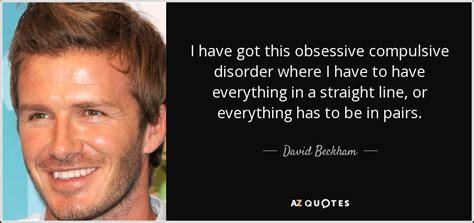 david beckham ocd biography david beckham quote i have got this obsessive compulsive
