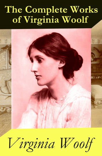 virginia woolf the complete virginia woolf the almost complete works of virginia woolf als ebook kostenlos bei readfy