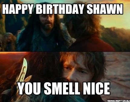 Shawn Meme - meme creator happy birthday shawn you smell nice meme