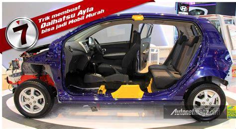 Alarm Mobil Daihatsu Ayla 7 trik tim riset daihatsu memangkas ongkos produksi daihatsu ayla dan toyota agya agar menjadi