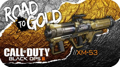 Call Of Duty 53 call of duty black ops iii road to gold xm 53