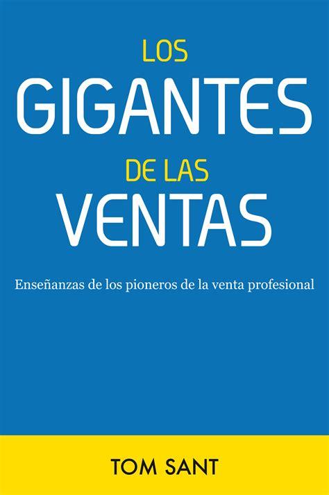 los mejores libros de ventas pdf resumen del libro los gigantes de las ventas de tom sant