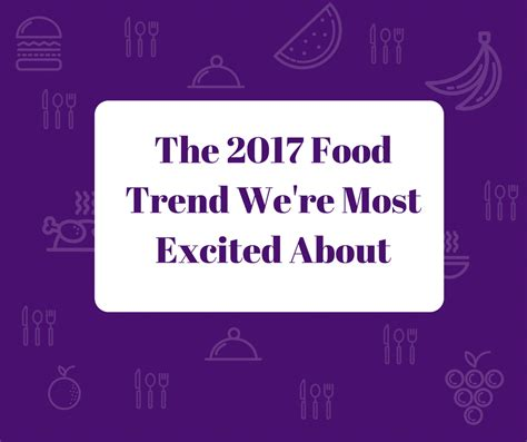 What Trends Are You Most Excited About by The 2017 Food Trend We Re Most Excited About Iowa Waste