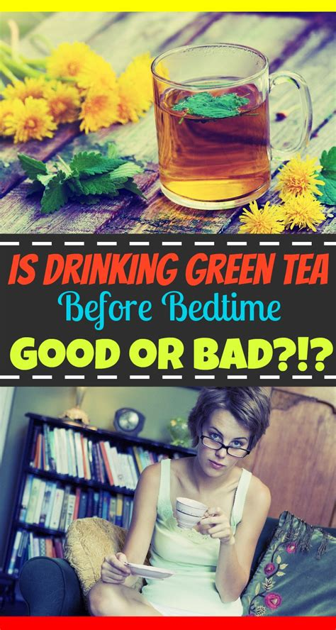 drinking green tea before bed drinking green tea before bed good or bad the healthy