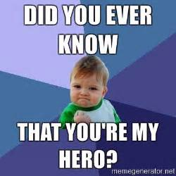 My Hero Meme - did you ever know that you re my hero success kid