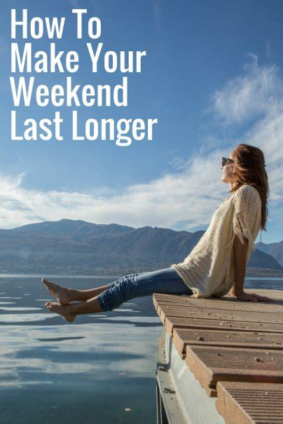 8 Ways To Make Your Feel Like A by 8 Ways To Make Your Weekend Feel Longer