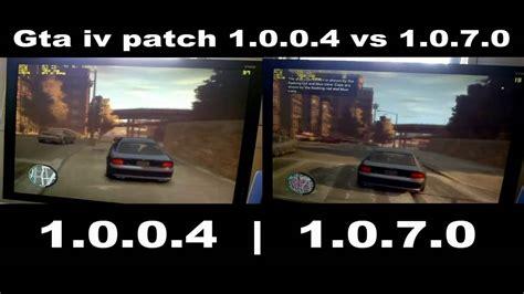 gta update gta iv patch 1 0 0 4 vs 1 0 7 0 comparisons fps gpu usege