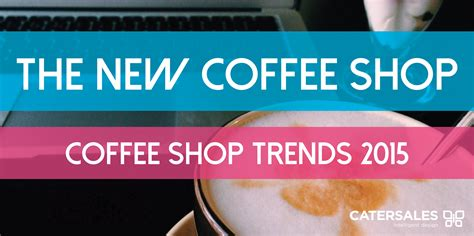 coffee shop design trends 2015 the new coffee shop coffee shop trends 2015 catersales