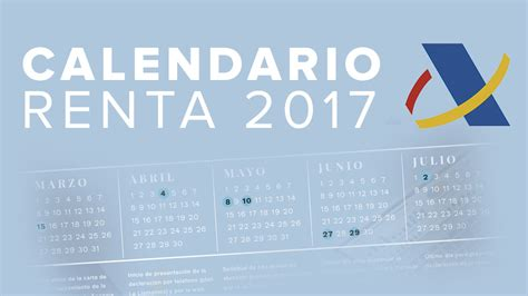calendario y fechas clave de la declaracin de la renta en el 2016 el calendario y las fechas clave de la ca 241 a para la