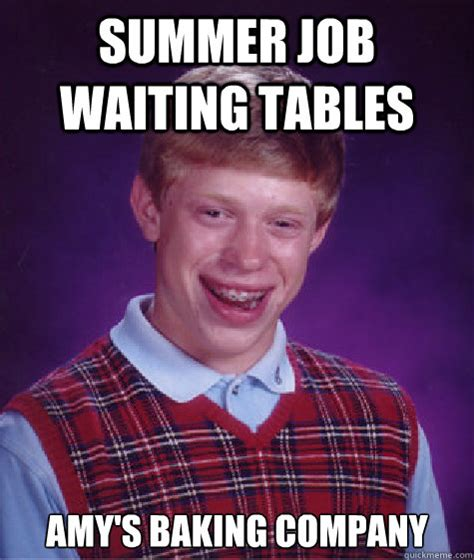 Amy S Baking Company Meme - summer job waiting tables amy s baking company bad luck