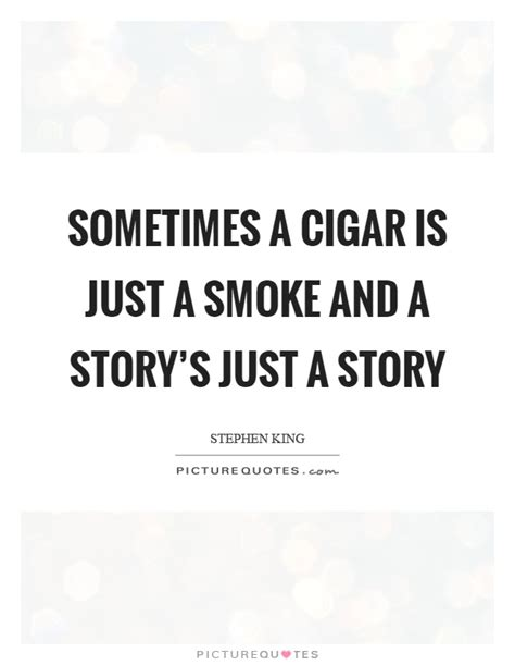 Sometimes A Is Just A by Cigar Quotes Cigar Sayings Cigar Picture Quotes