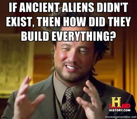 Aliens Meme Original - hair is a bird logic ancient aliens know your meme