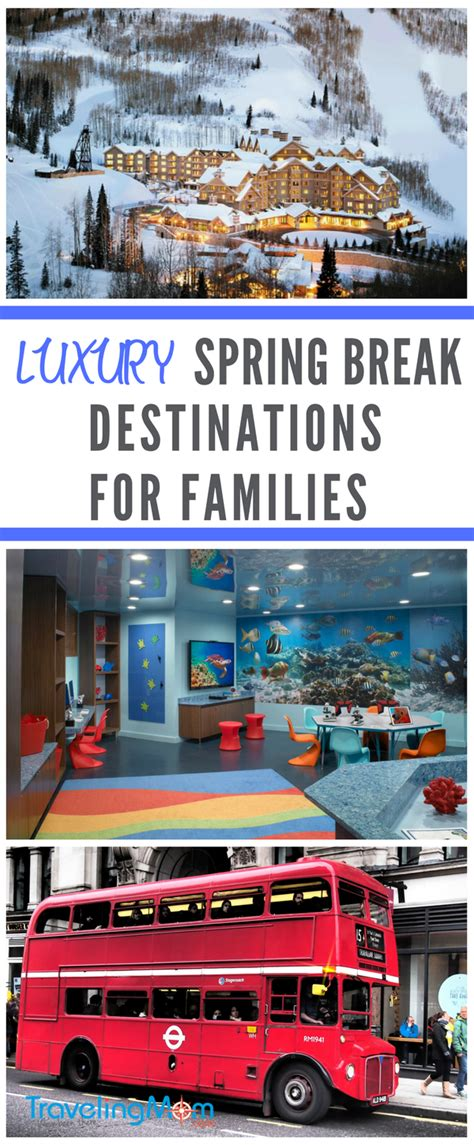 5 places you should go for spring break her cus luxury spring break destinations for families travelingmom