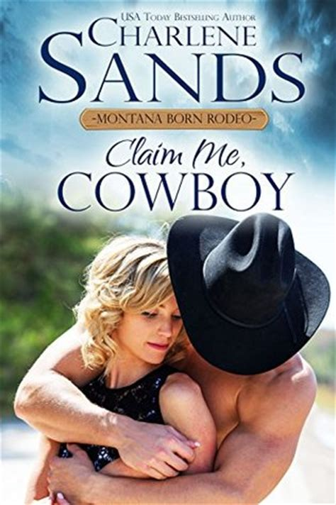 claiming cowboy big ranch books claim me cowboy 2015 montana born rodeo by charlene