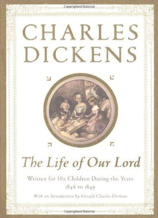 biography of charles dickens book the life of our lord written for his children during the