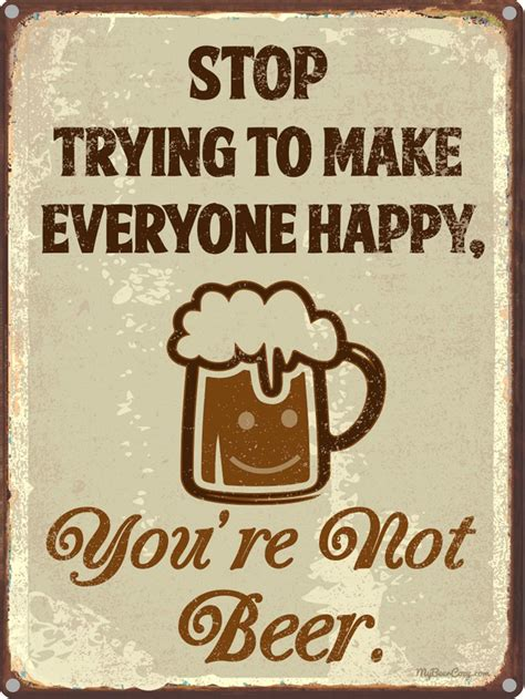 Decor Signs For The Home by Stop Trying To Make Everyone Happy You Re Not Beer