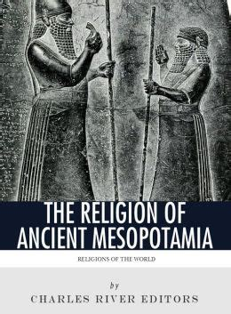 religions of the world the religion of ancient mesopotamia books religions of the world the religion of ancient