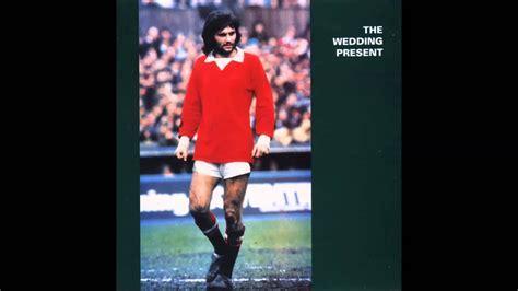 The Wedding Present   George Best Plus (Full Album)   YouTube