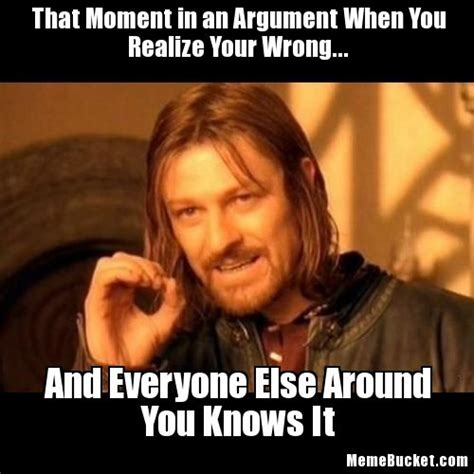 That Moment Meme - that moment in an argument when you realize your wrong